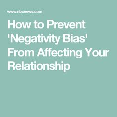 How to Prevent 'Negativity Bias' From Affecting Your Relationship