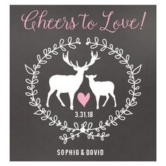 Cheers to Love! These beautiful labels are designed to be celebrated with any deer theme wedding, bridal shower, or anniversary. Featuring two deer with a pink heart and a chalk line laurel wreath. The background is a chalkboard illustration and the wording can be customized to your own wording. Great for buck and doe theme celebrations, deer wedding, rustic theme wedding, log cabins, nature lovers, and hunters.