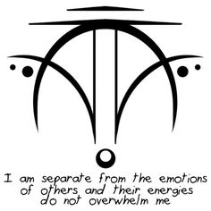 "* ""I am separate from the emotions of other, and their energies do not overwhelm me."""