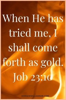 Refined & Tested by Fire-Restoring my Faith in Jesus, the Only begotten Son of God Job Bible Verses Quotes, Jesus Quotes, Bible Scriptures, Faith Quotes, Scripture Verses, The Words, God Prayer, Bible Truth, God Loves Me
