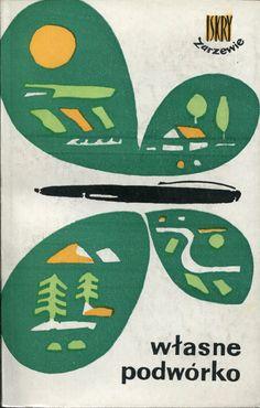 """""""Własne podwórko"""" Edited by Jerzy Olbrycht Cover by Jan Śliwiński Book series Biblioteka Zarzewia Published by Wydawnictwo Iskry 1963"""