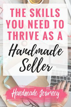The skills you need to thrive as a handmade seller #etsyseller #etsy #handmadeseller #handmadejourney