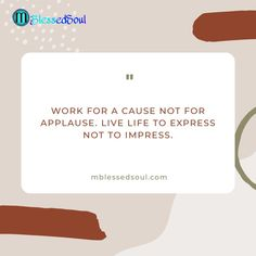 Work for a cause not for applause. Live life to express not to impress. . . . #work #cause #applause #livelifetothefullest #express #impression #beyou