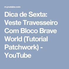 Dica de Sexta: Veste Travesseiro Com Bloco Brave World (Tutorial Patchwork) - YouTube