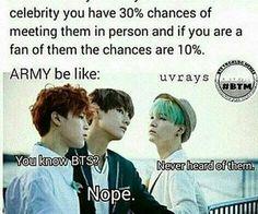 Ohmygosh if I met BTS....it's like .0000000000000001% chance ha ha ha