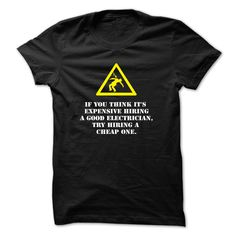 Electrician t-shirt - ᗚ Hire good electricianIts too expensive to hire a good electrician, think again.electrician, hire, professionals, electricity, hiring, t-shirt, shirt, tee, t shirt