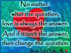 The answer is always love. Blessings - Leslie <3 https://www.facebook.com/InnerCalmReiki/photos/a.573867779364970.1073741828.572702662814815/723443637740716/?type=3&theater