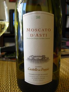 Moscato d'Asti, sweet white wine- My husband and I dicovered this wine at Olive Garden the night we got engaged.... :)