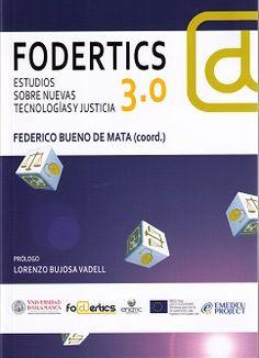 FODERTICS 3.0 : (estudios sobre nuevas tecnologías y justicia) / Federico Bueno de Mata, coordinador. - 2015
