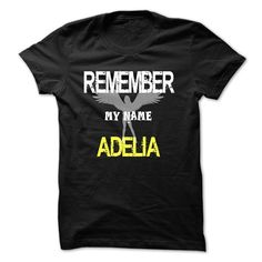 Remember my name Adelia T-Shirts, Hoodies. Check Price Now ==► https://www.sunfrog.com/LifeStyle/Remember-my-name-Adelia.html?41382