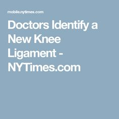 Doctors Identify a New Knee Ligament Knee Ligaments, Doctors, Yoga Fitness, News, The Doctor, Yoga Exercises