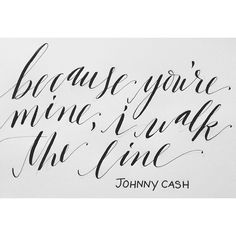 modern calligraphy, pic by rebecca caridad - 'because you're mine, i walk the line' Johnny Cash