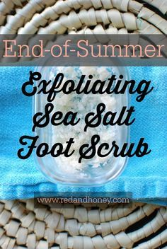 End-of-Summer Exfoliating Sea Salt Foot Scrub - RedandHoney.com