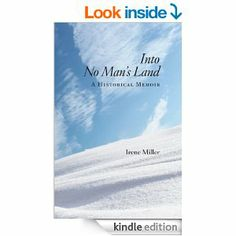 The Kindle edition of Irene Miller's book, Into No Man's Land: A Historical Memoir is now available on Amazon.com No Mans Land, Memoirs, Irene, Landing, Kindle, Archive, Amazon, Books, Memories