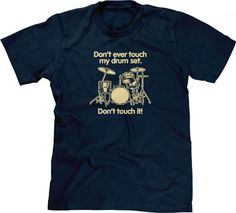 c2412cf59b Don't Ever Touch My Drum Set (Don't Touch It!) T-Shirt. Dont TouchTouch MeMusic  HumorFunny ...