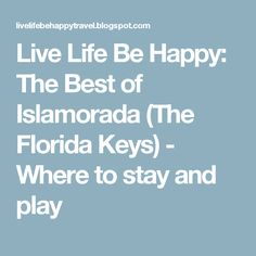 Live Life Be Happy: The Best of Islamorada (The Florida Keys) - Where to stay and play