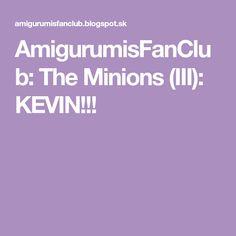 AmigurumisFanClub: The Minions (III): KEVIN!!!