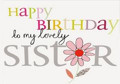 For More >>>>   http://tinyurl.com/mmk4r8j  Happy birthday sister If I could Pick The bet Sister I would Pic You Happy Birthday Sis! Dear Sis have great Birthday; Know we are thinking of you, giving love support in all that you do! May this day fill your life more happiness, joy  and amusement wishing you many...