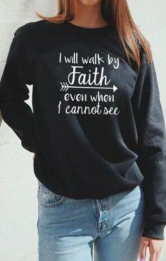 winter outfits for church I Will Walk by Faith Sweatshirt Christian Clothing, Christian Shirts, Christian Apparel, Christian Cards, Sweaters For Women, T Shirts For Women, Clothes For Women, Jesus Clothes, Jesus Shirts