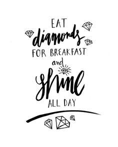 Eat Diamonds Breakfast Shine All Day Poster Prints by planeta444
