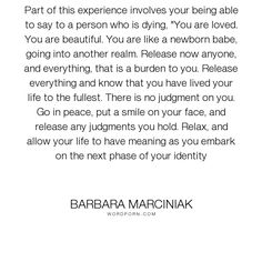 """Barbara Marciniak - """"Part of this experience involves your being able to say to a person who is dying,..."""". death, dying, spiritual"""