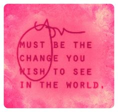 be the change. My Dream Came True, Great Quotes, You Changed, Wisdom, Inspire, Inspirational, Live, Words, Style