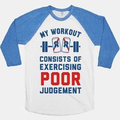 My Workout Consists of Exercising Poor Judgement #poor judgement #weights #lift #workout #lifting #beer #drinking #mistakes #exercise