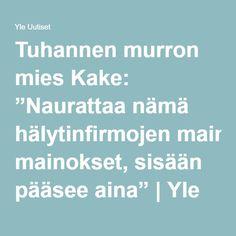 """Tuhannen murron mies Kake: """"Naurattaa nämä hälytinfirmojen mainokset, sisään pääsee aina""""   Yle Uutiset   yle.fi"""