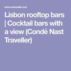 Lisbon rooftop bars | Cocktail bars with a view (Condé Nast Traveller)