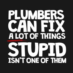 Golf Sayings Check out this awesome 'Plumbers Can't Fix Stupid' design on Stupid Quotes, Funny Quotes, Plumbing Humor, Pex Plumbing, Cant Fix Stupid, Did You Know Facts, Golf Quotes, Golf Sayings, Golf Humor