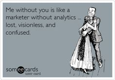 """""""Me without you is like a marketer without analytics. Lost, visionless, and confused."""" #LoveMarketing"""