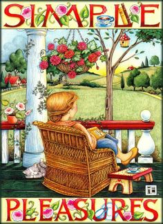 ahhhh...It is the small things in life that bring true happiness. The sight from your front porch, the smell of a favorite candle, the crowing of a rooster, a new flower blooming in your garden, the laughter of a grandchild. Take the time to look, smell, listen...use all your senses. :-)