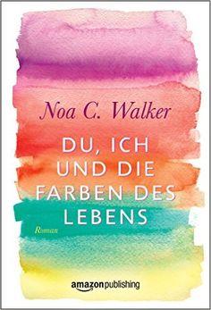 Du, ich und die Farben des Lebens eBook: Noa C. Walker: Amazon.de: Kindle-Shop #Buchtipp #Roman