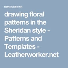 drawing floral patterns in the Sheridan style - Patterns and Templates - Leatherworker.net