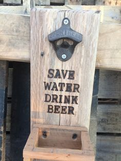 This wall mounted bottle opener will be a hit on your deck or bar! This one reads: Save Water - Drink Beer! This custom made mounted opener includes a cap catcher that can be removed for emptying. Makes an excellent birthday or housewarming gift! If youd like a different phrase,