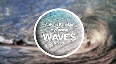 Antonis Kanakis Feat. My Excuse-Waves (Cover)