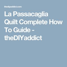 La Passacaglia Quilt Complete How To Guide - theDIYaddict