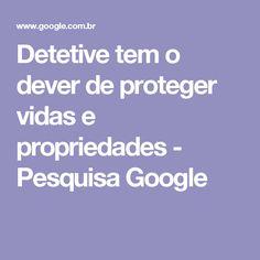Detetive tem o dever de proteger vidas e propriedades - Pesquisa Google