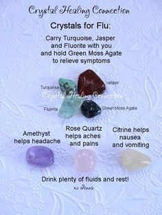 Crystals for Flu: Carry Turquoise, Jasper and Fluorite with you. Hold Moss Agate in hands. Amethyst helps headache. Rose Quartz helps aches and pains. Citrine helps nausea and vomiting.healing crystals