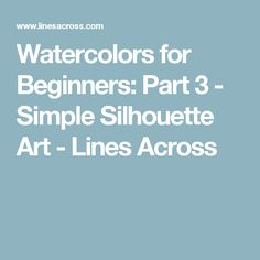 Watercolors for Beginners: Part 3 - Simple Silhouette Art - Lines Across
