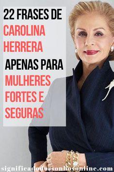 22 Frases De Carolina Herrera - Apenas Para Mulheres Fortes e Seguras