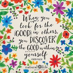 When You Look For The Good In Others You Discover The Good Within Yourself