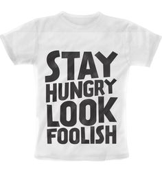 stay hungry look foolish T-Shirt