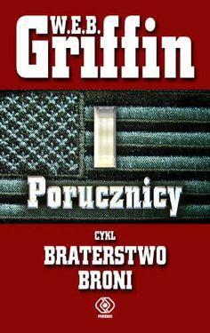 W.E.B. Griffin: Porucznicy - http://lubimyczytac.pl/ksiazka/27942/porucznicy