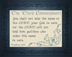 Cross Stitch Bible Verse Exodus 20:7 As for God, The Third Commandment; You shall not take the name of the LORD your God in vain, for the LORD will not hold him guiltless who takes His name in vain.