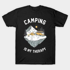 Camping is my Therapy Especially by the Campfire - Camping - T-Shirt | TeePublic.  How can you not relax with this wonderful Camping is my Therapy artwork. An ideal gift for the camping enthusiast in your life. Or is glamping your therapy. Build a fire, enjoy the outdoors and breathe in that fresh air. Glamping, Breathe, Therapy, Relax, Outdoors, Fire, Artwork, Mens Tops, T Shirt