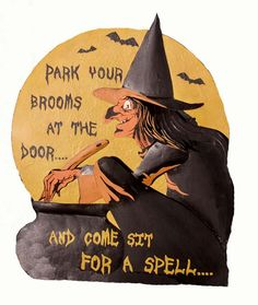 Park your brooms at the door....  & come sit for a spell.....