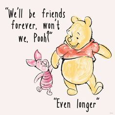 """""""We'll be friends forever, won't we Pooh?"""" asked Piglet, """"Even longer"""" answered Pooh -- A. Milne, Winnie The Pooh, Quote Winnie The Pooh Quotes, Disney Winnie The Pooh, Winnie The Pooh Drawing, Winnie The Pooh Tattoos, Piglet Winnie The Pooh, Eeyore Quotes, Citations Film, Pooh Bear, Tigger"""