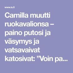 "Camilla muutti ruokavalionsa – paino putosi ja väsymys ja vatsavaivat katosivat: ""Voin paremmin kuin koskaan"" Natural Cough Remedies, Herbal Remedies, Weight Loss Motivation, Gym Workouts, Herbalism, Detox, Health Care, Healthy Living, Health Fitness"