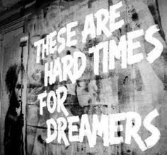 São tempos difíceis para os sonhadores